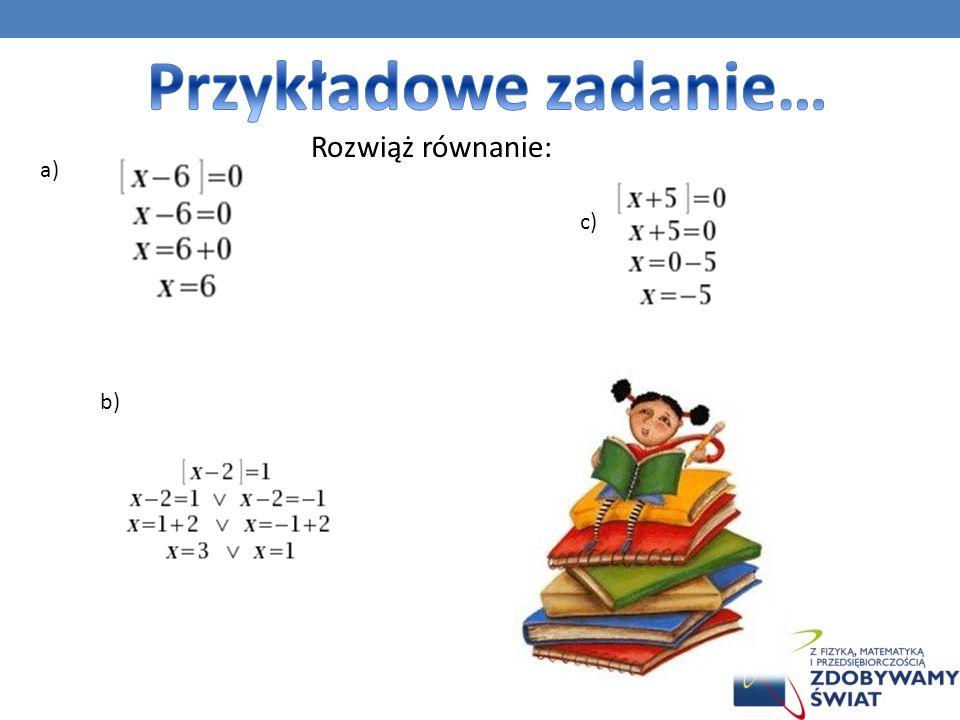 Przykładowe zadanie… Rozwiąż równanie: a) c) b)