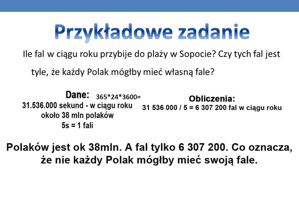 Przykładowe zadanie Ile fal w ciągu roku przybije do plaży w Sopocie Czy tych fal jest tyle, że każdy Polak mógłby mieć własną fale