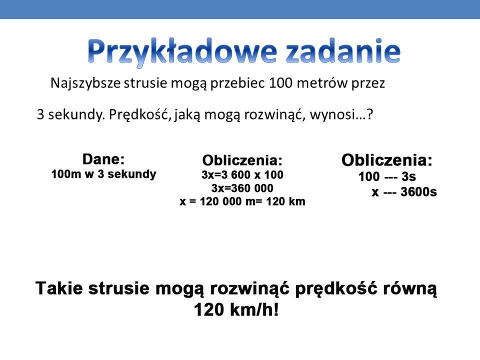 Przykładowe zadanie Najszybsze strusie mogą przebiec 100 metrów przez