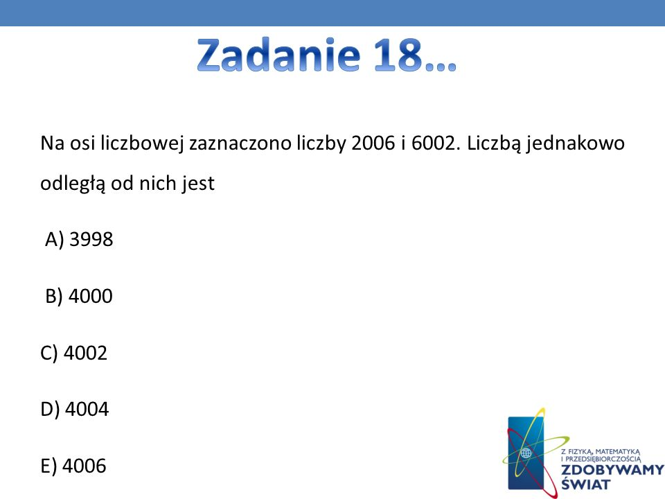 Zadanie 18… Na osi liczbowej zaznaczono liczby 2006 i 6002.