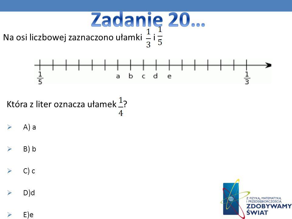 Zadanie 20… Na osi liczbowej zaznaczono ułamki i .
