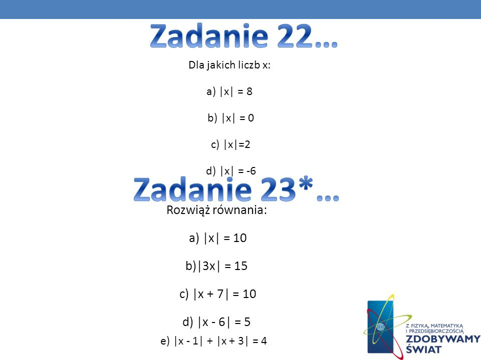 Dla jakich liczb x: a) |x| = 8 b) |x| = 0 c) |x|=2 d) |x| = -6