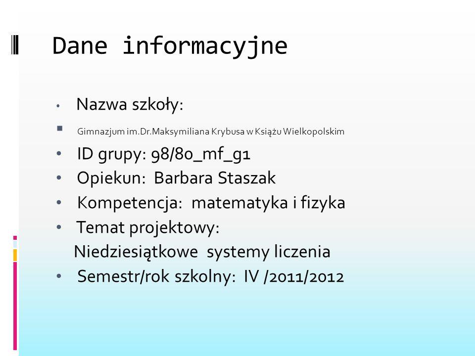 Dane informacyjne Nazwa szkoły: Gimnazjum im.Dr.Maksymiliana Krybusa w Książu Wielkopolskim. ID grupy: 98/80_mf_g1.