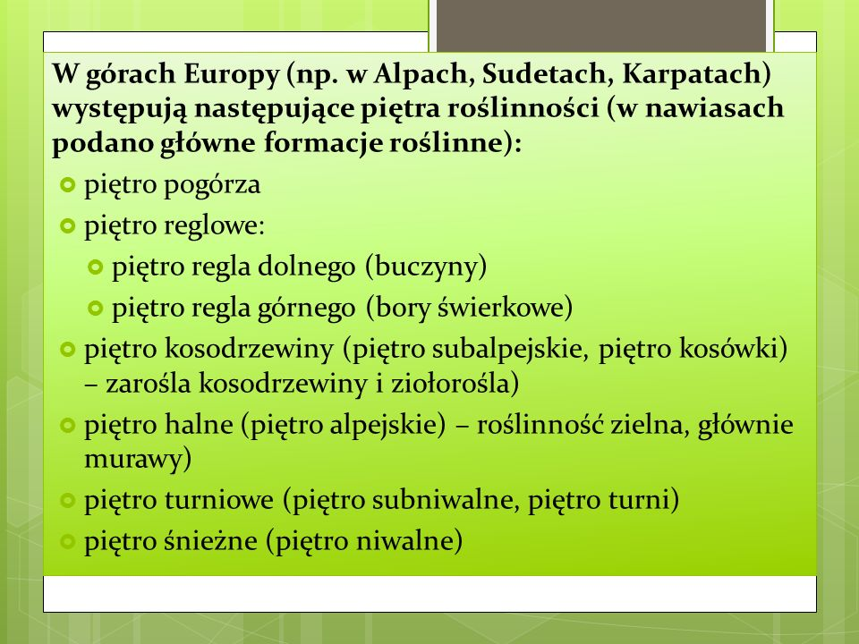 W górach Europy (np. w Alpach, Sudetach, Karpatach) występują następujące piętra roślinności (w nawiasach podano główne formacje roślinne):