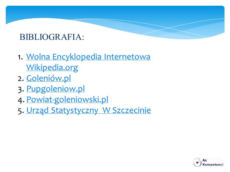 BIBLIOGRAFIA: Wolna Encyklopedia Internetowa Wikipedia.org. Goleniów.pl. Pupgoleniow.pl. Powiat-goleniowski.pl.