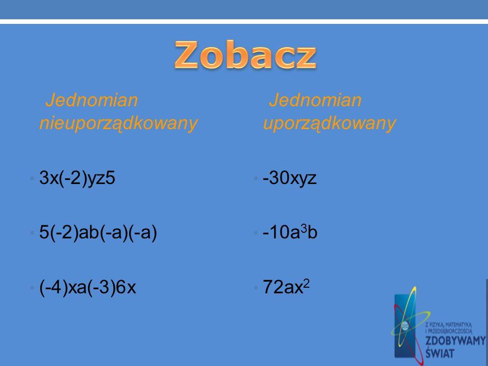 Zobacz Jednomian nieuporządkowany 3x(-2)yz5 5(-2)ab(-a)(-a)