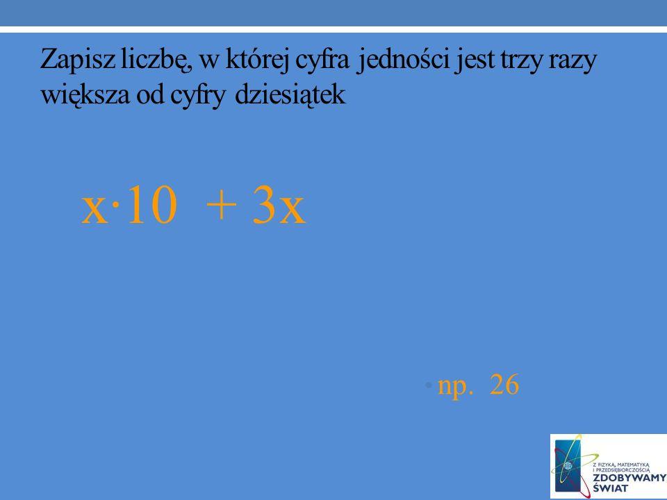 Zapisz liczbę, w której cyfra jedności jest trzy razy większa od cyfry dziesiątek