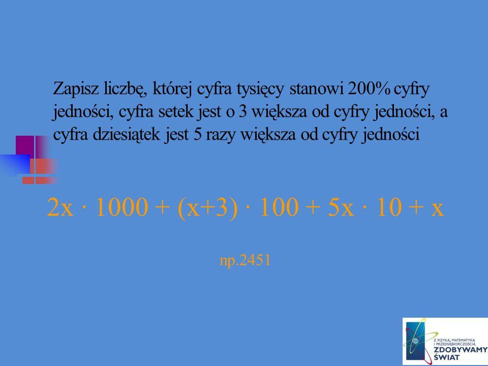 Zapisz liczbę, której cyfra tysięcy stanowi 200% cyfry jedności, cyfra setek jest o 3 większa od cyfry jedności, a cyfra dziesiątek jest 5 razy większa od cyfry jedności