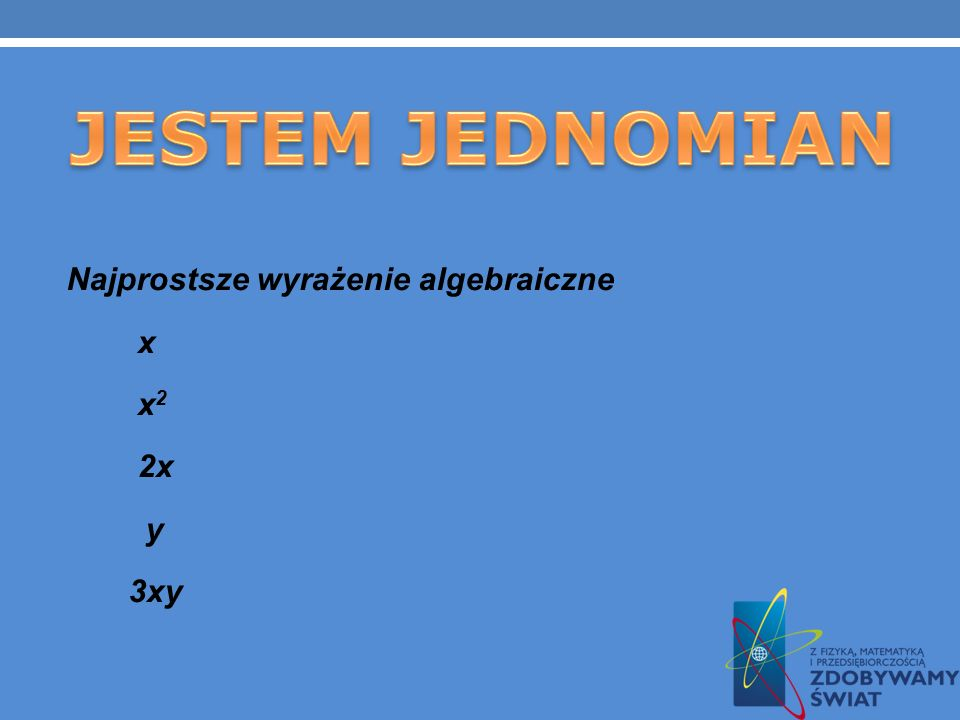 JESTEM JEDNOMIAN Najprostsze wyrażenie algebraiczne x x2 2x y 3xy