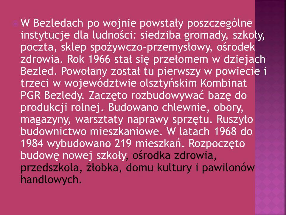 W Bezledach po wojnie powstały poszczególne instytucje dla ludności: siedziba gromady, szkoły, poczta, sklep spożywczo-przemysłowy, ośrodek zdrowia.