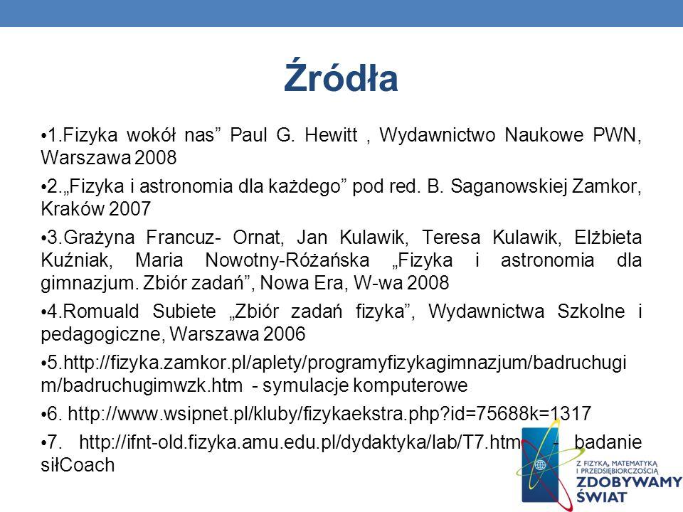 Źródła 1.Fizyka wokół nas Paul G. Hewitt , Wydawnictwo Naukowe PWN, Warszawa 2008.