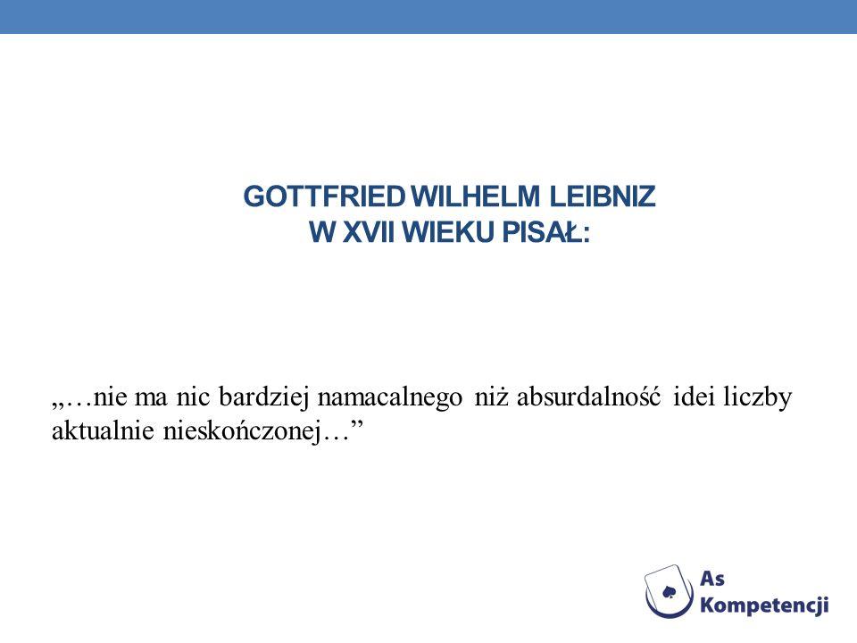 Gottfried Wilhelm Leibniz w XVII wieku pisał: