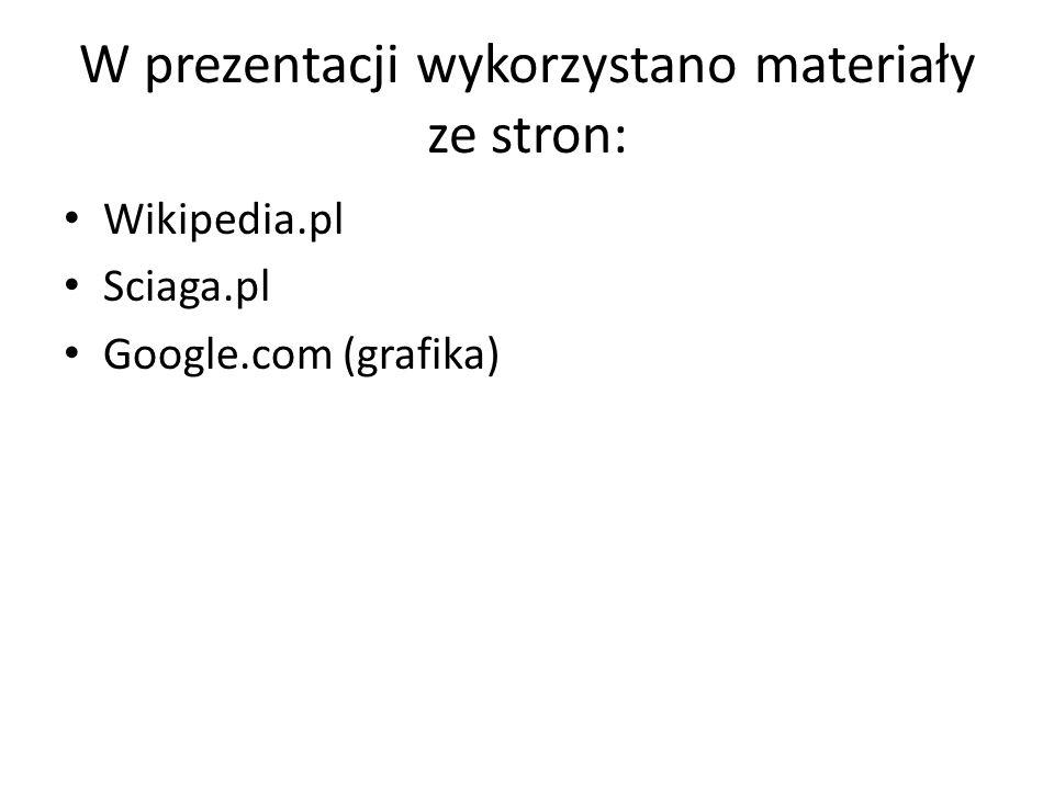 W prezentacji wykorzystano materiały ze stron: