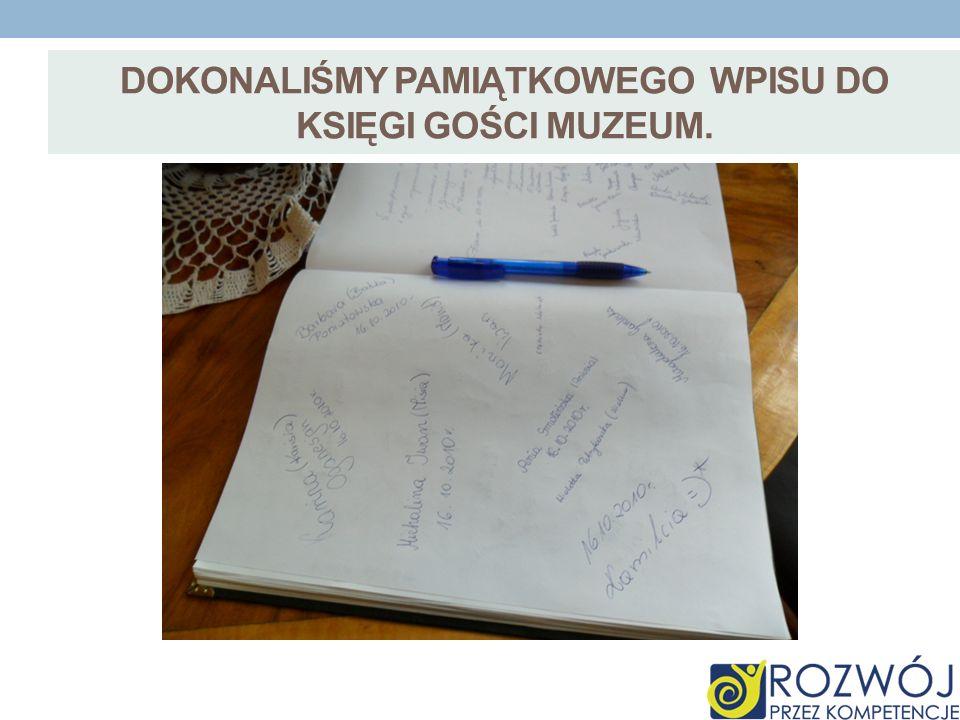DOKONALIŚMY pAMIątkowEGO wpisU do księgi gości muzeum.