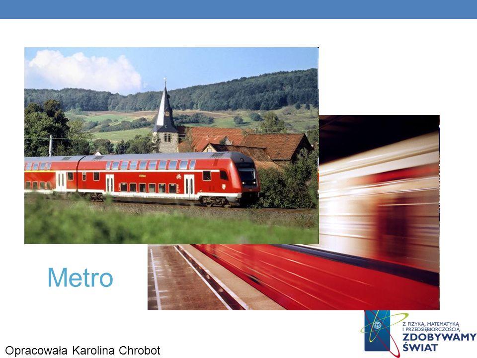 Pociąg Metro Opracowała Karolina Chrobot