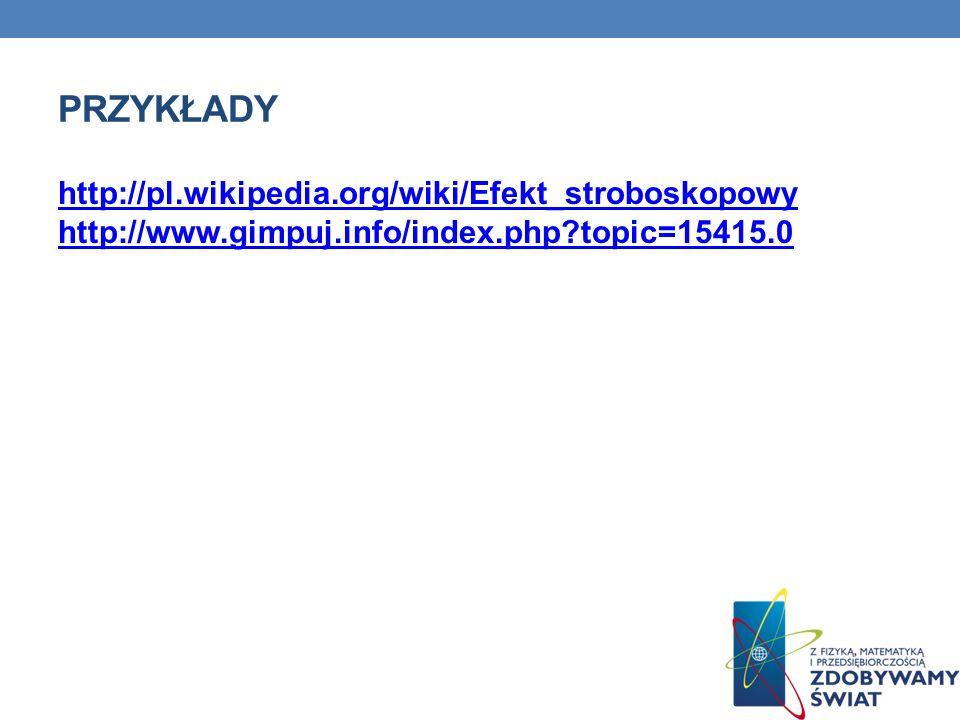 Przykłady http://pl.wikipedia.org/wiki/Efekt_stroboskopowy http://www.gimpuj.info/index.php topic=15415.0.