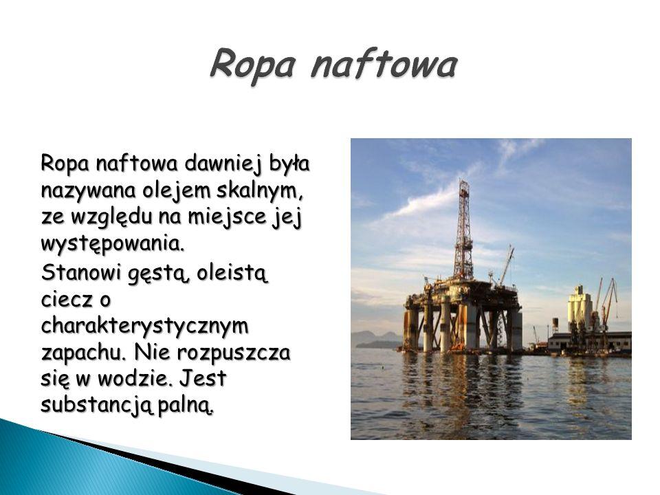 Ropa naftowa Ropa naftowa dawniej była nazywana olejem skalnym, ze względu na miejsce jej występowania.