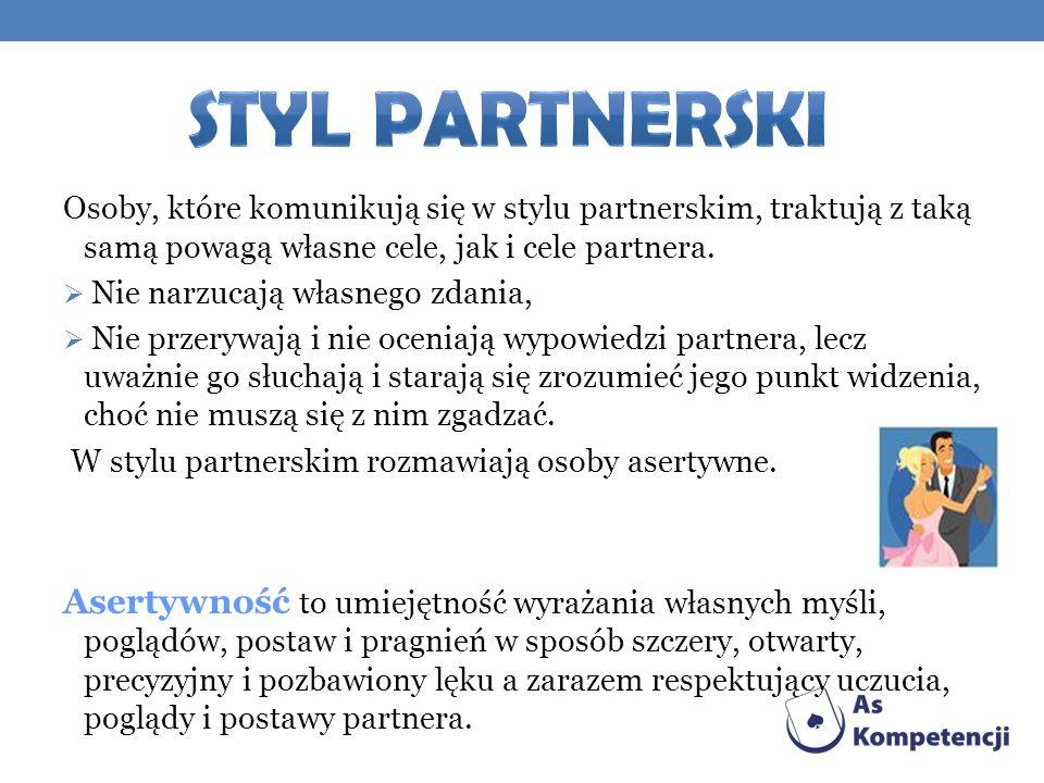 Styl partnerski Osoby, które komunikują się w stylu partnerskim, traktują z taką samą powagą własne cele, jak i cele partnera.