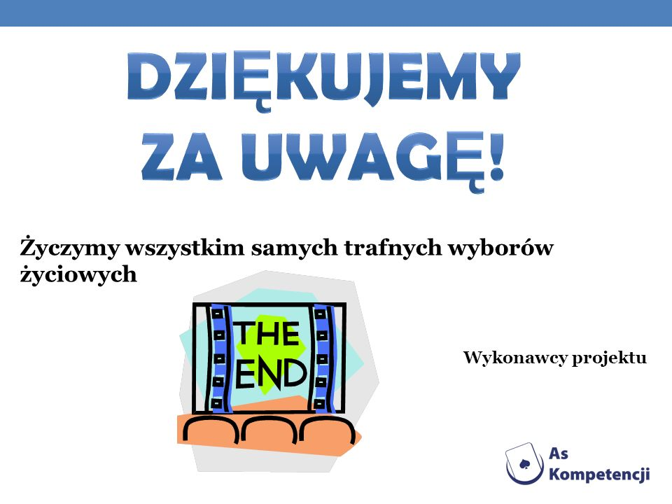 DZIĘKUJEMY ZA UWAGĘ! Życzymy wszystkim samych trafnych wyborów życiowych Wykonawcy projektu