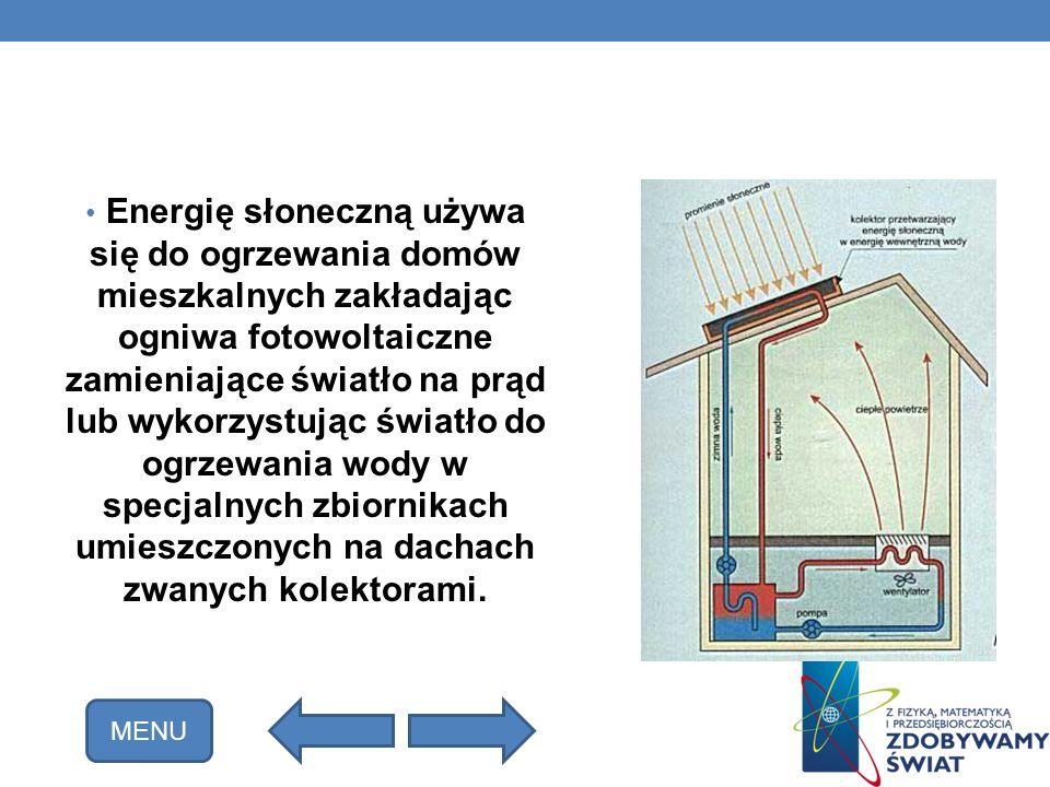 Energię słoneczną używa się do ogrzewania domów mieszkalnych zakładając ogniwa fotowoltaiczne zamieniające światło na prąd lub wykorzystując światło do ogrzewania wody w specjalnych zbiornikach umieszczonych na dachach zwanych kolektorami.