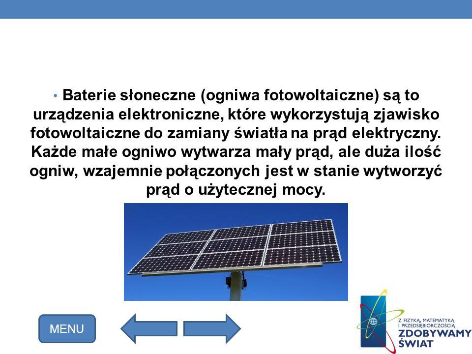 Baterie słoneczne (ogniwa fotowoltaiczne) są to urządzenia elektroniczne, które wykorzystują zjawisko fotowoltaiczne do zamiany światła na prąd elektryczny. Każde małe ogniwo wytwarza mały prąd, ale duża ilość ogniw, wzajemnie połączonych jest w stanie wytworzyć prąd o użytecznej mocy.