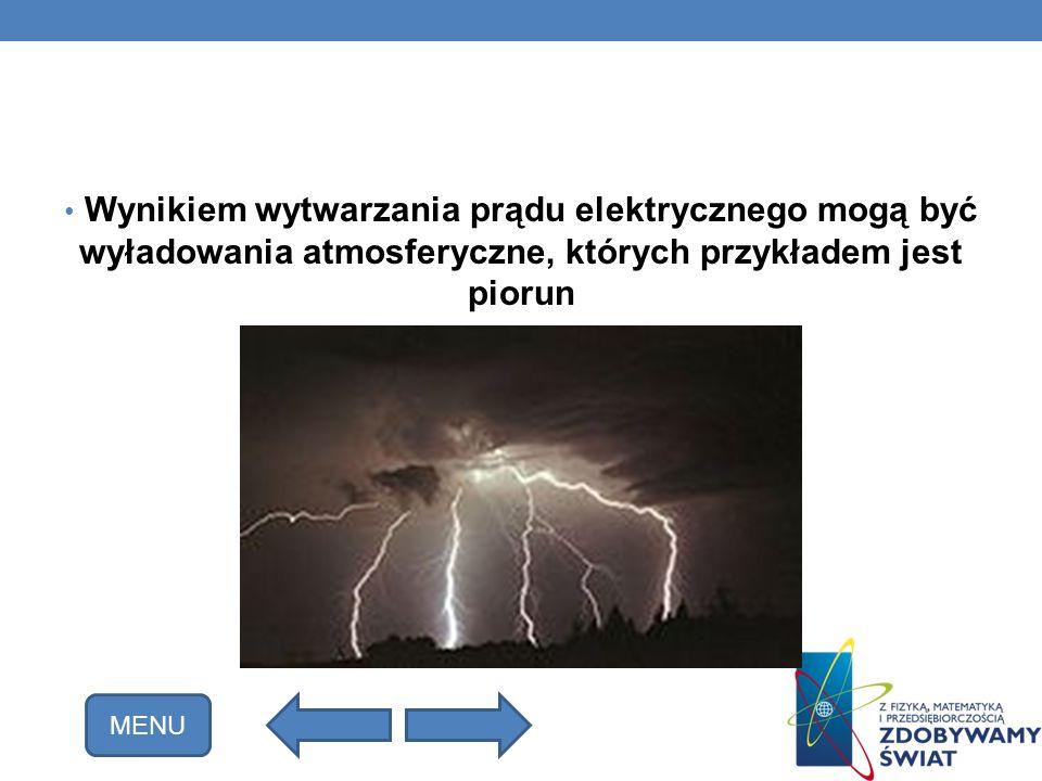 Wynikiem wytwarzania prądu elektrycznego mogą być wyładowania atmosferyczne, których przykładem jest piorun