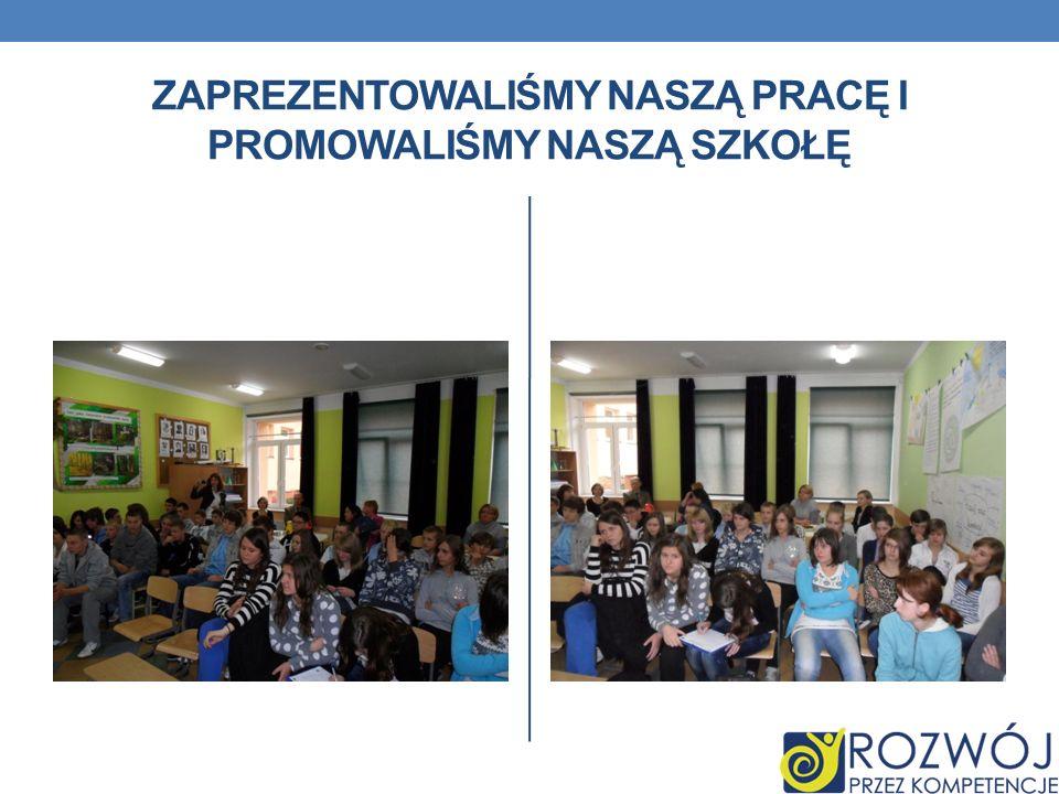 Zaprezentowaliśmy naszą pracę i promowaliśmy naszą szkołę