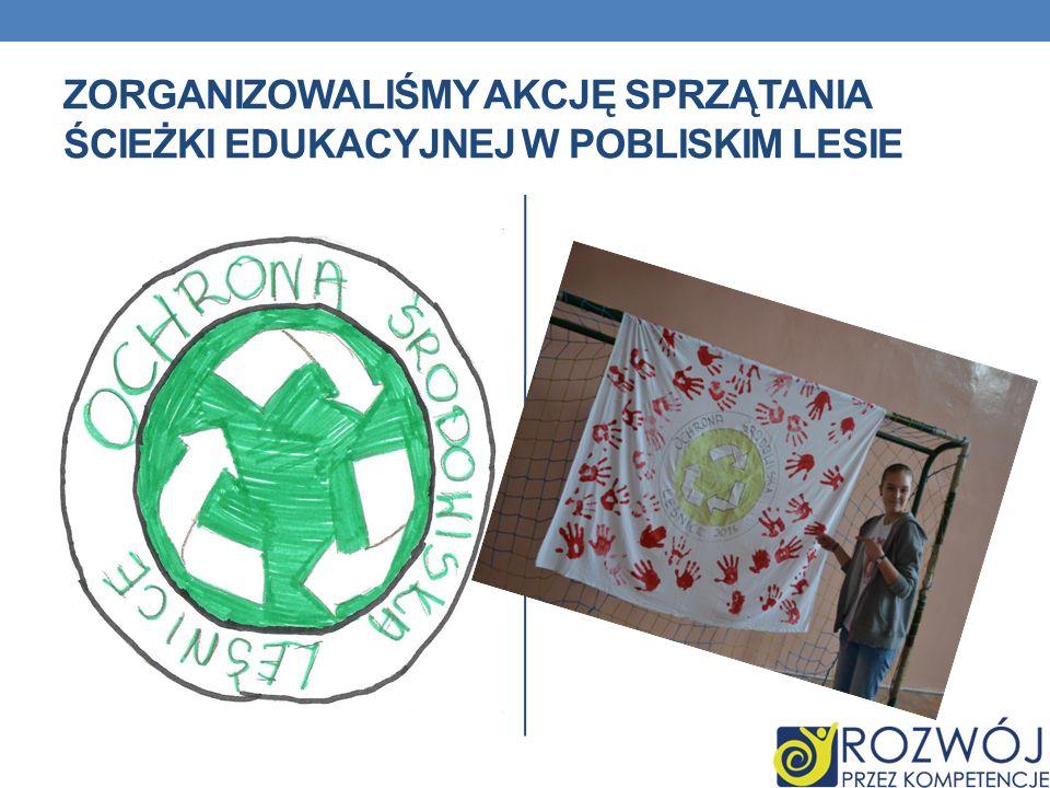 Zorganizowaliśmy akcję sprzątania ścieżki edukacyjnej w pobliskim lesie