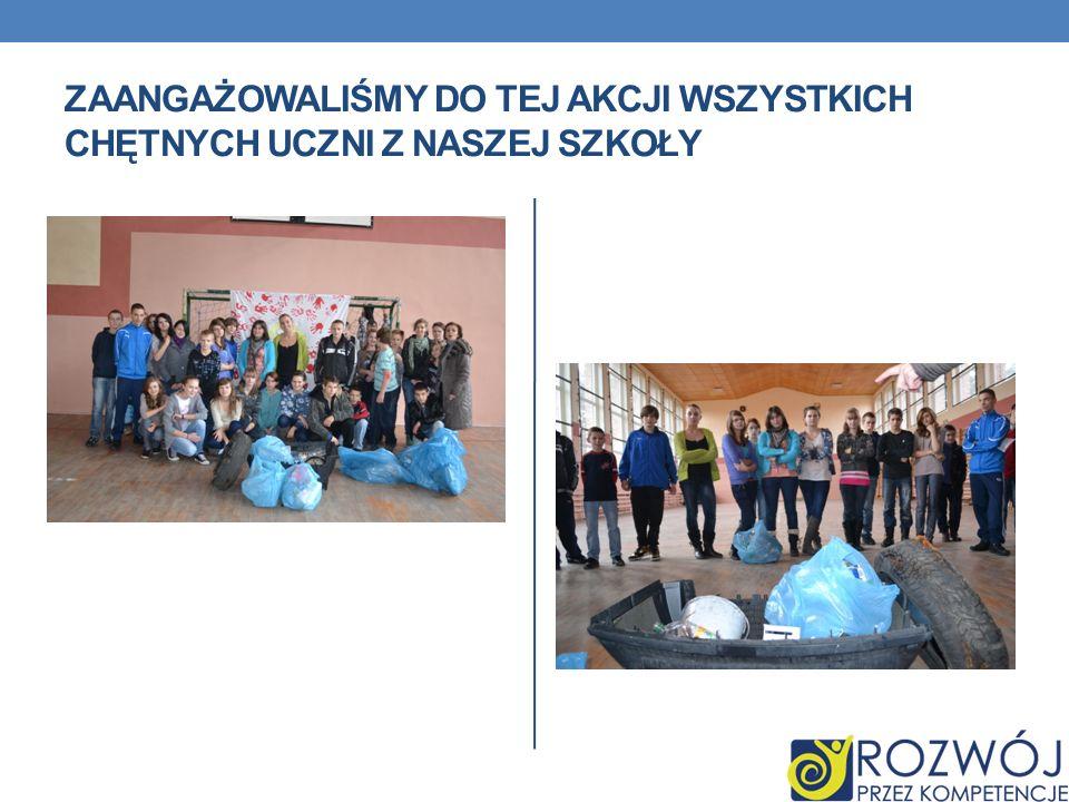 Zaangażowaliśmy do tej akcji wszystkich chętnych uczni z naszej szkoły