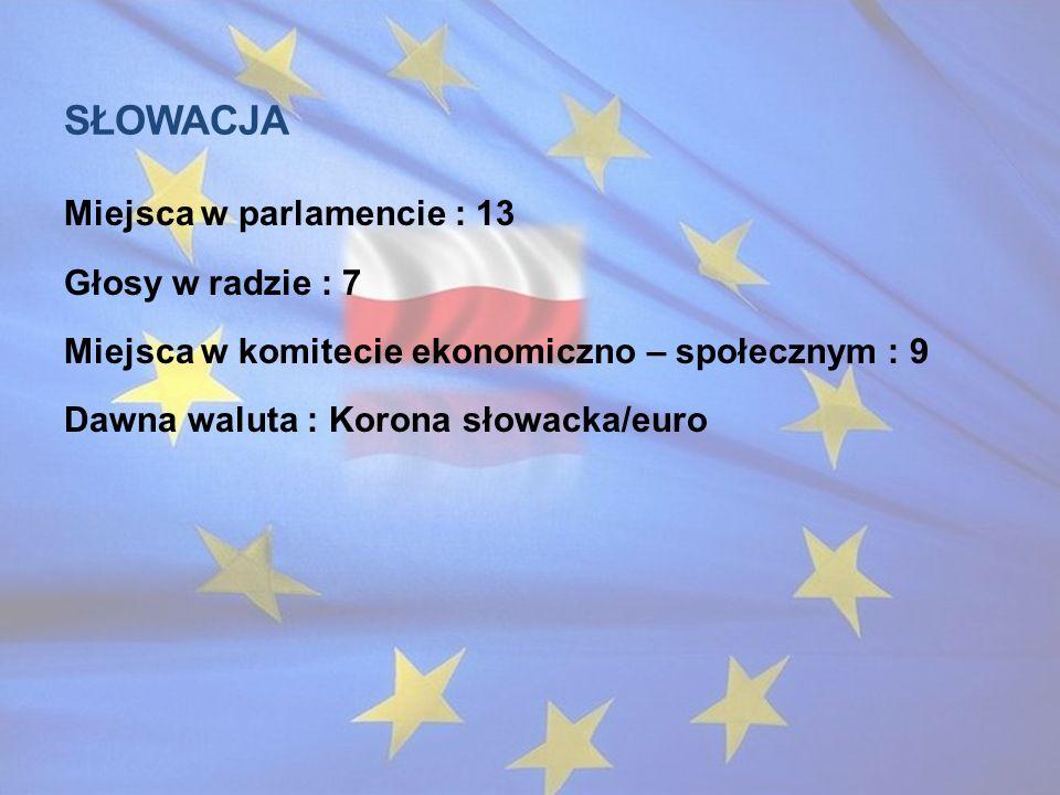 Słowacja Miejsca w parlamencie : 13 Głosy w radzie : 7 Miejsca w komitecie ekonomiczno – społecznym : 9 Dawna waluta : Korona słowacka/euro