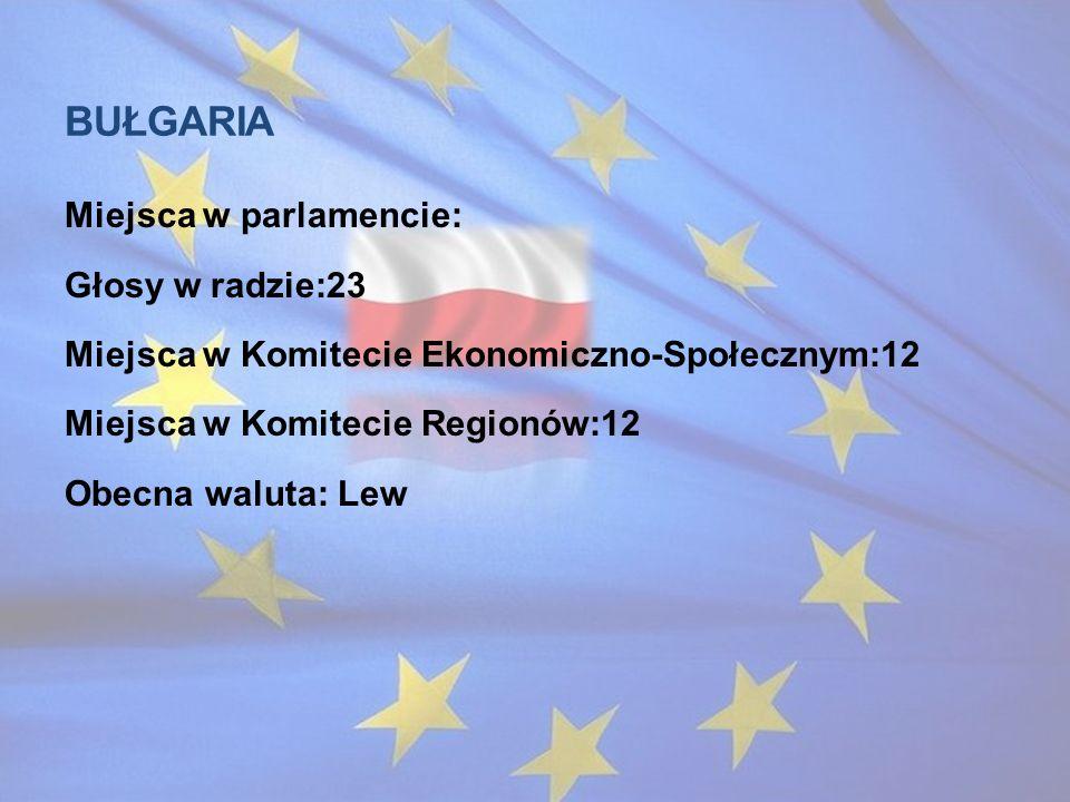 bułgaria Miejsca w parlamencie: Głosy w radzie:23 Miejsca w Komitecie Ekonomiczno-Społecznym:12 Miejsca w Komitecie Regionów:12 Obecna waluta: Lew
