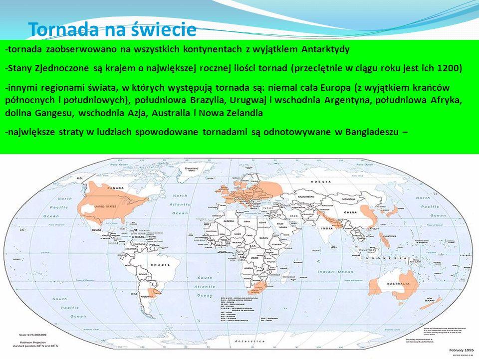 Tornada na świecie -tornada zaobserwowano na wszystkich kontynentach z wyjątkiem Antarktydy.
