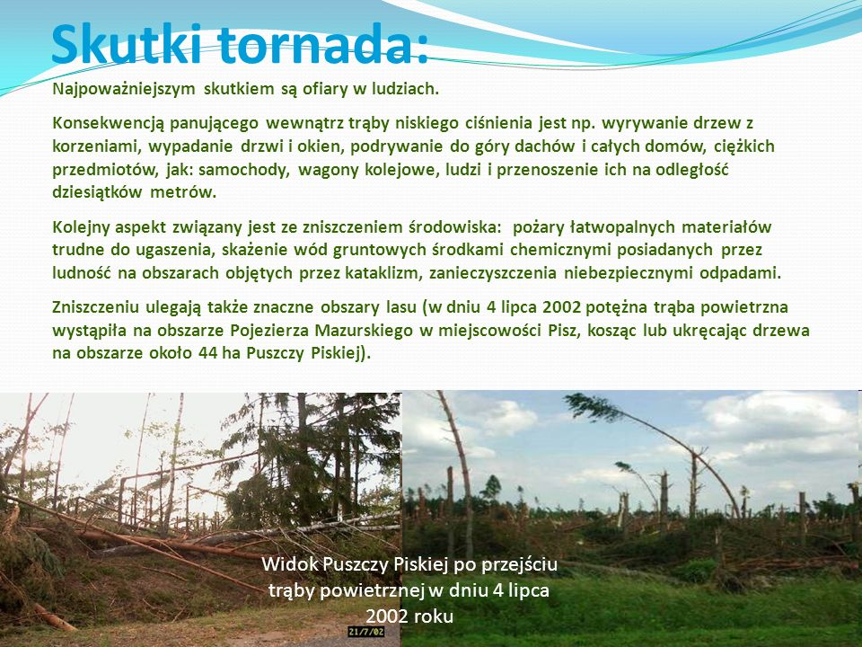 Skutki tornada: Najpoważniejszym skutkiem są ofiary w ludziach.