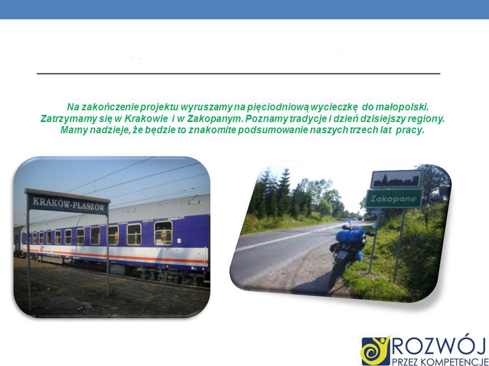 Na zakończenie projektu wyruszamy na pięciodniową wycieczkę do małopolski.