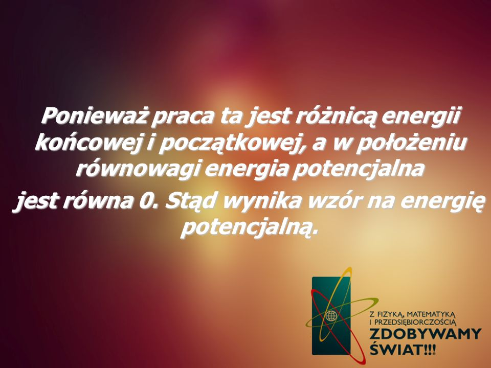 jest równa 0. Stąd wynika wzór na energię potencjalną.
