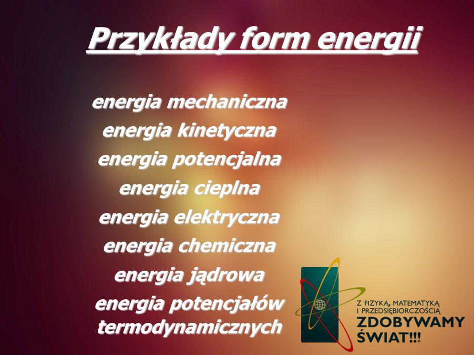 Przykłady form energii energia potencjałów termodynamicznych