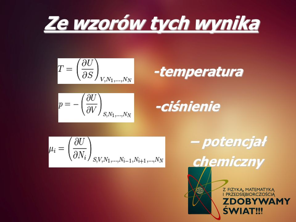 Ze wzorów tych wynika -temperatura -ciśnienie – potencjał chemiczny