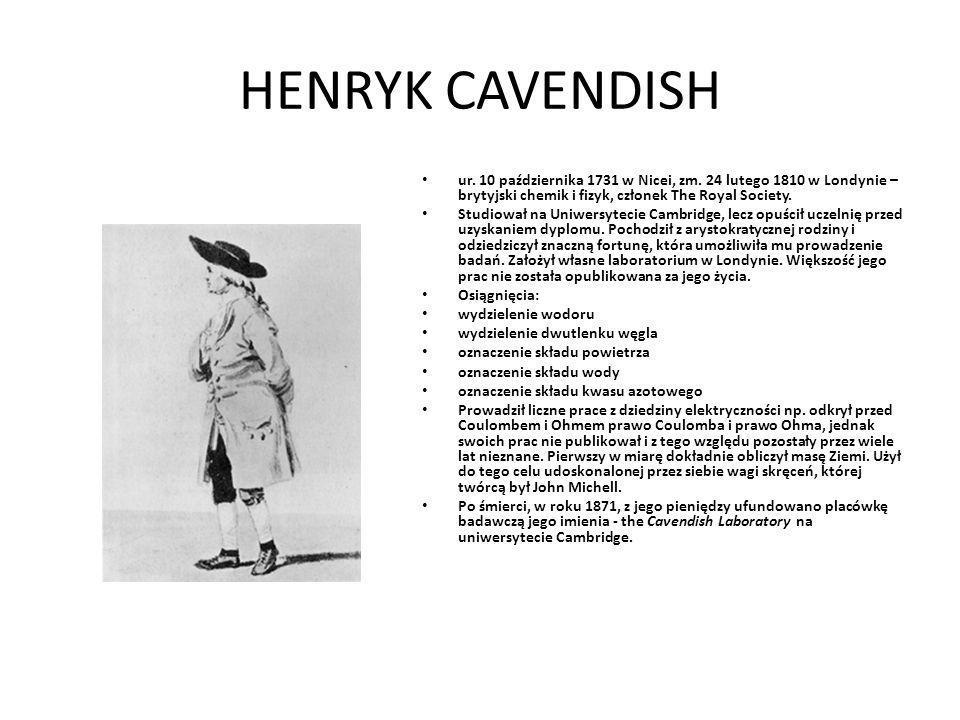 HENRYK CAVENDISH ur. 10 października 1731 w Nicei, zm. 24 lutego 1810 w Londynie – brytyjski chemik i fizyk, członek The Royal Society.