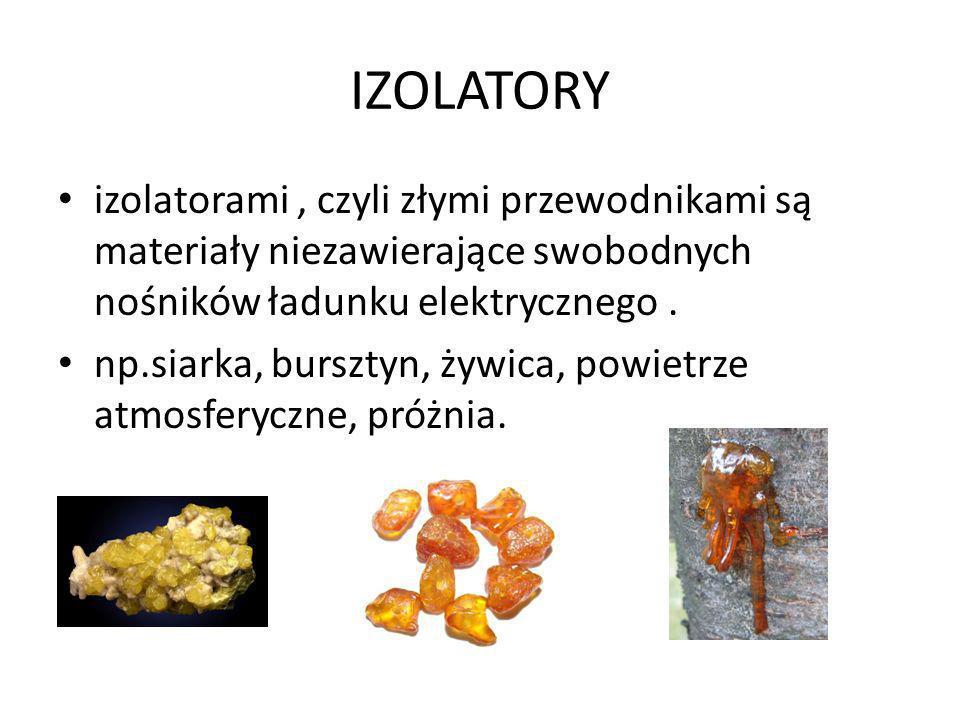 IZOLATORY izolatorami , czyli złymi przewodnikami są materiały niezawierające swobodnych nośników ładunku elektrycznego .