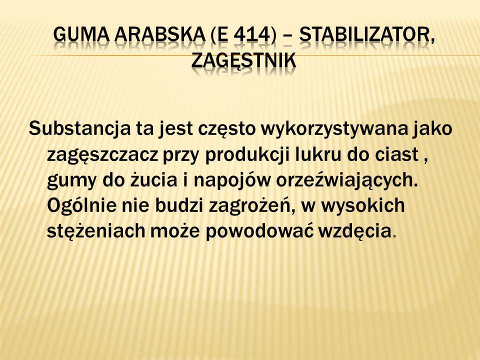 Guma arabska (E 414) – stabilizator, zagęstnik