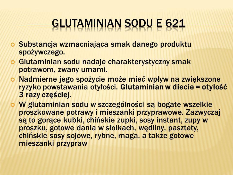 Glutaminian sodu E 621 Substancja wzmacniająca smak danego produktu spożywczego.