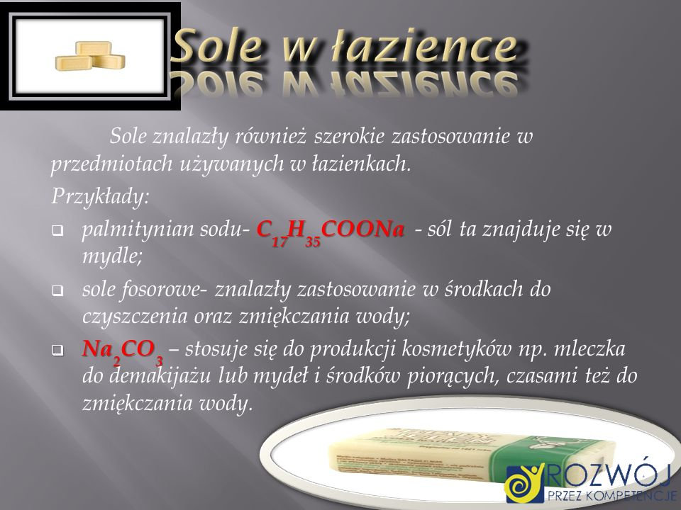 Sole w łazienceSole znalazły również szerokie zastosowanie w przedmiotach używanych w łazienkach. Przykłady: