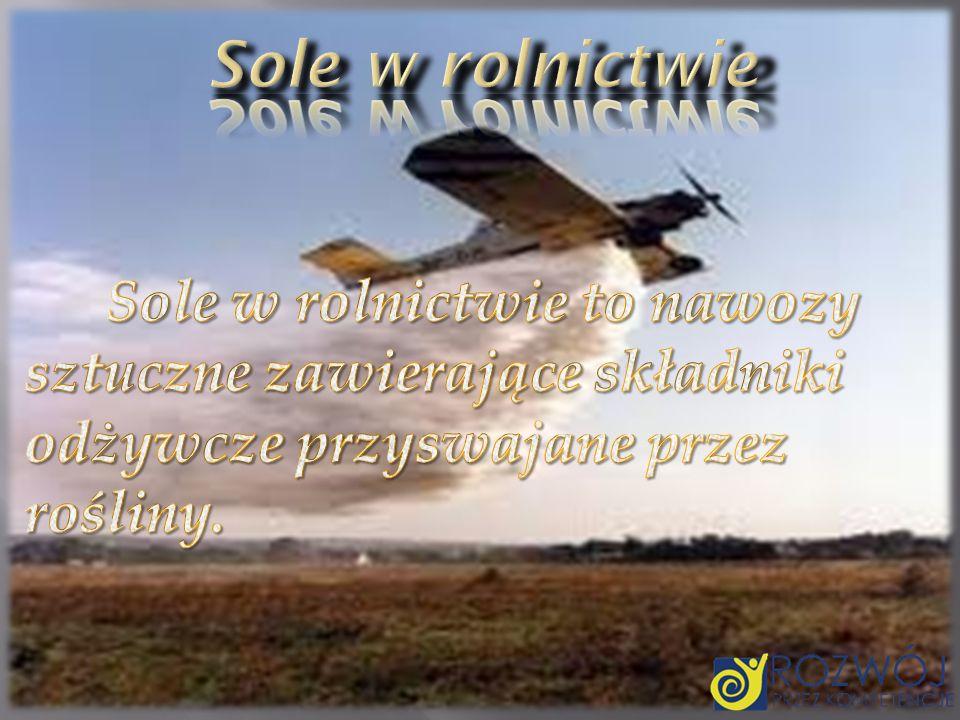 Sole w rolnictwie Sole w rolnictwie to nawozy sztuczne zawierające składniki odżywcze przyswajane przez rośliny.