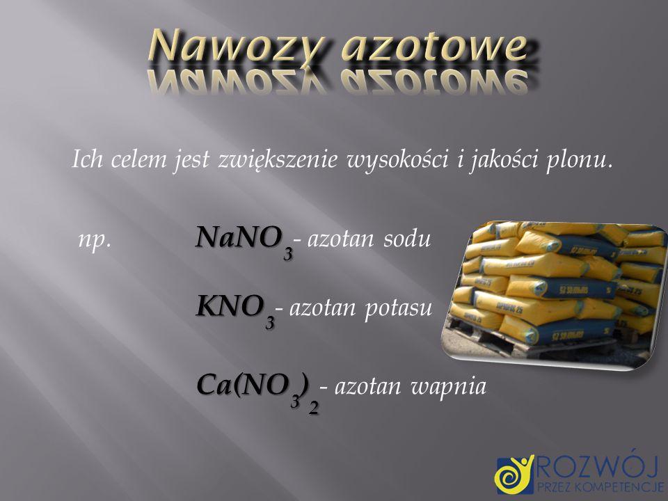 Nawozy azotowe Ich celem jest zwiększenie wysokości i jakości plonu.