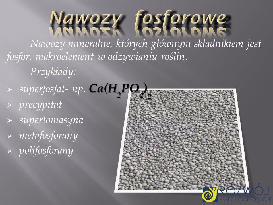 Nawozy fosforowe Nawozy mineralne, których głównym składnikiem jest fosfor, makroelement w odżywianiu roślin.