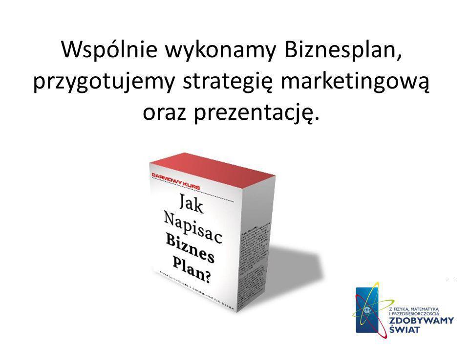Wspólnie wykonamy Biznesplan, przygotujemy strategię marketingową oraz prezentację.