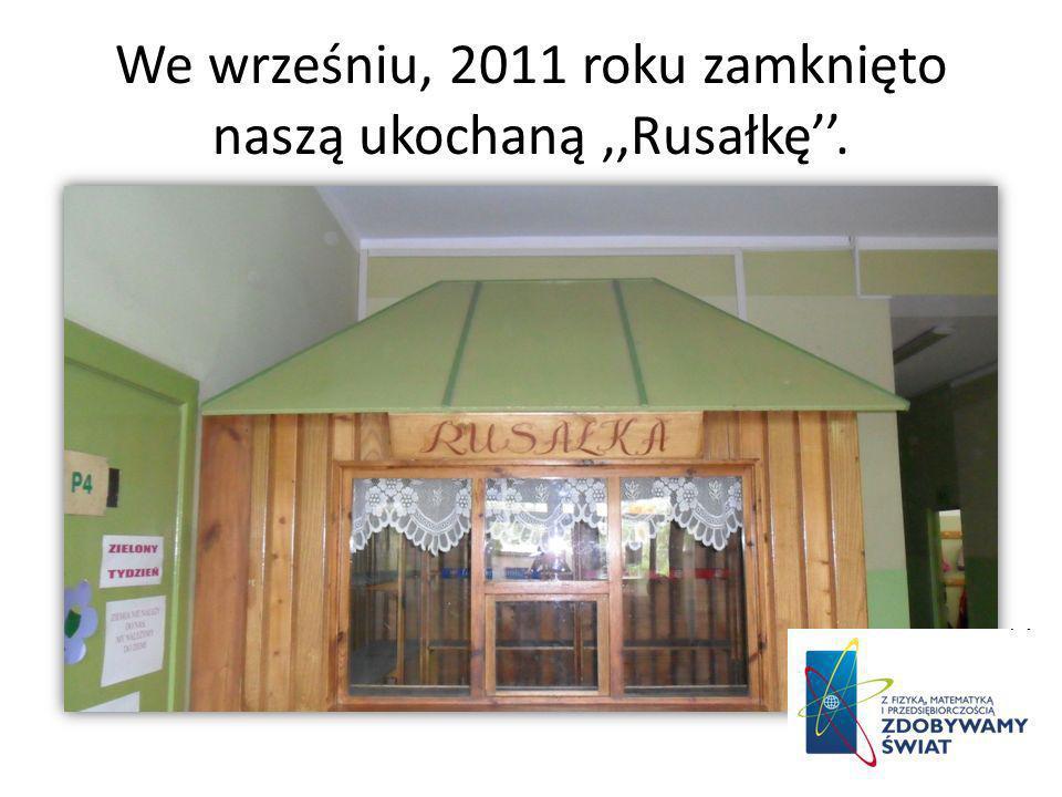 We wrześniu, 2011 roku zamknięto naszą ukochaną ,,Rusałkę''.