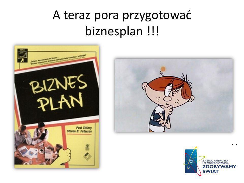A teraz pora przygotować biznesplan !!!