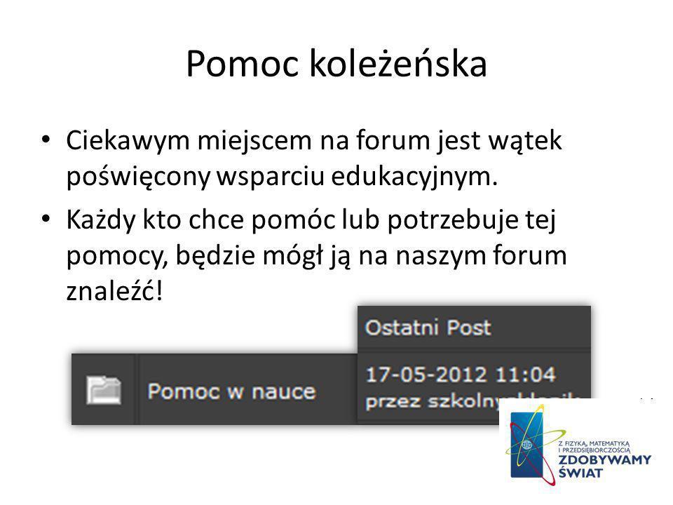 Pomoc koleżeńska Ciekawym miejscem na forum jest wątek poświęcony wsparciu edukacyjnym.
