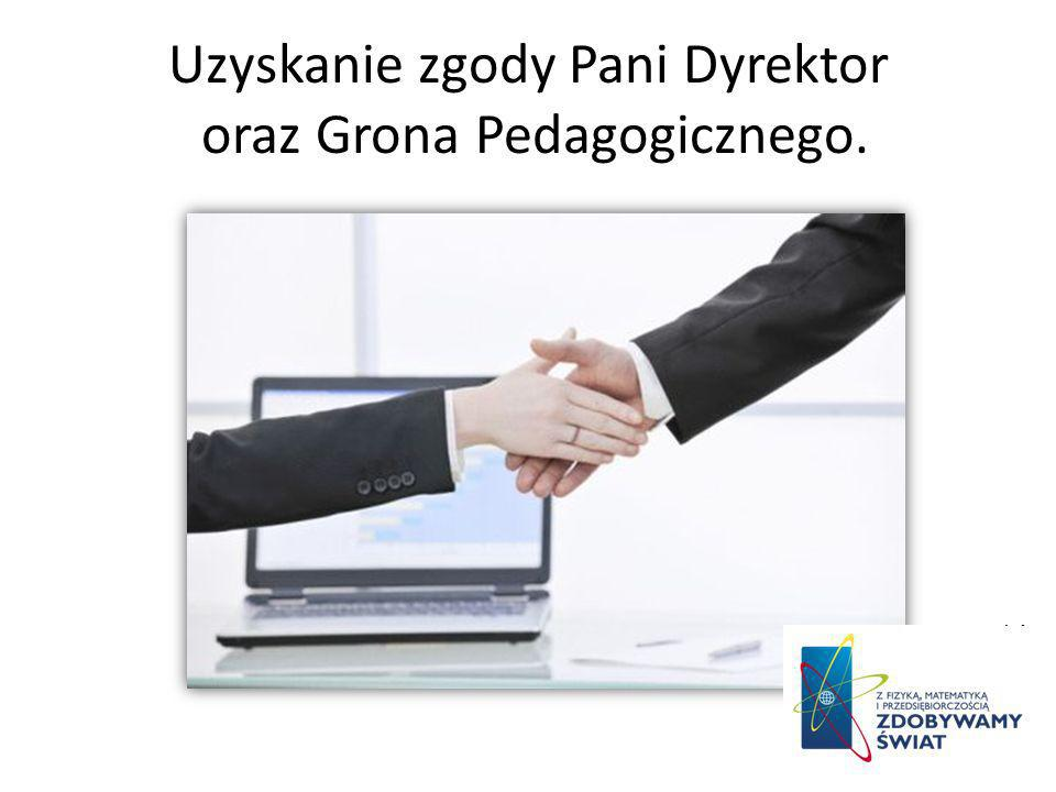 Uzyskanie zgody Pani Dyrektor oraz Grona Pedagogicznego.